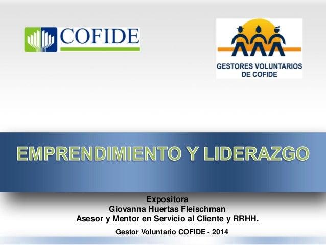 Gestor Voluntario COFIDE - 2014  Expositora  Giovanna Huertas Fleischman  Asesor y Mentor en Servicio al Cliente y RRHH.