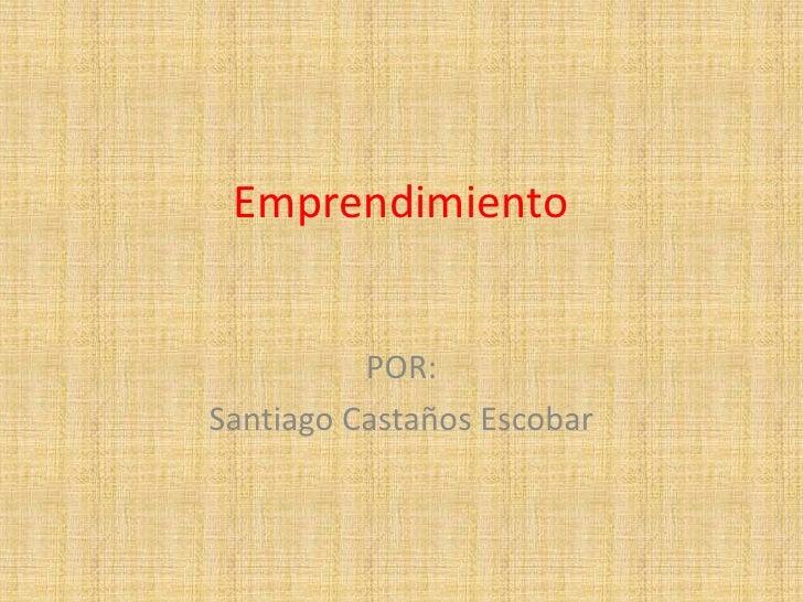 Emprendimiento          POR:Santiago Castaños Escobar