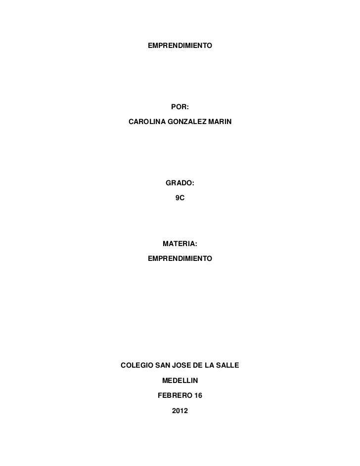 EMPRENDIMIENTO           POR: CAROLINA GONZALEZ MARIN          GRADO:            9C         MATERIA:      EMPRENDIMIENTOCO...