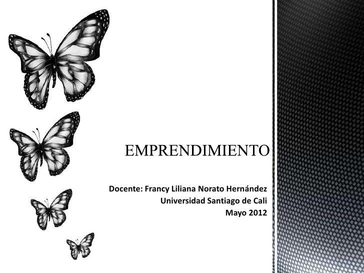Docente: Francy Liliana Norato Hernández             Universidad Santiago de Cali                               Mayo 2012