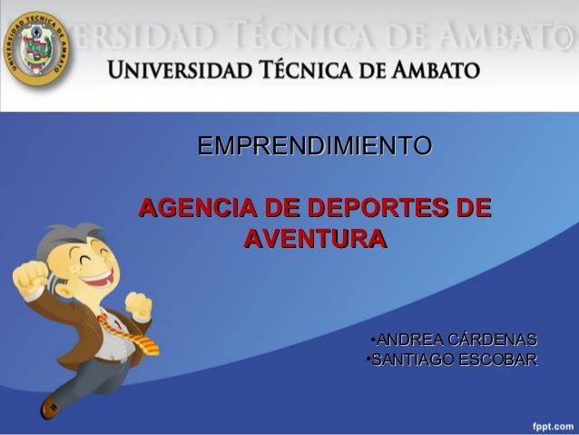 EMPRENDIMIENTOEMPRENDIMIENTO AGENCIA DE DEPORTES DEAGENCIA DE DEPORTES DE AVENTURAAVENTURA •ANDREA CÁRDENASANDREA CÁRDENAS...