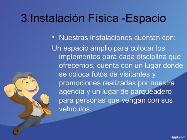 3.Instalación Física -Espacio • Nuestras instalaciones cuentan con: Un espacio amplio para colocar los implementos para ca...