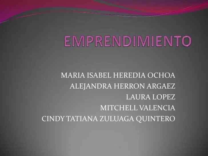 EMPRENDIMIENTO<br />MARIA ISABEL HEREDIA OCHOA<br />ALEJANDRA HERRON ARGAEZ<br />LAURA LOPEZ<br />MITCHELL VALENCIA<br />C...