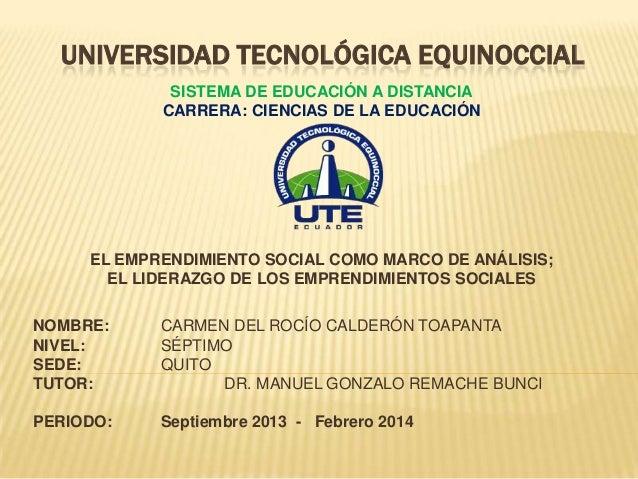 UNIVERSIDAD TECNOLÓGICA EQUINOCCIAL SISTEMA DE EDUCACIÓN A DISTANCIA CARRERA: CIENCIAS DE LA EDUCACIÓN  EL EMPRENDIMIENTO ...