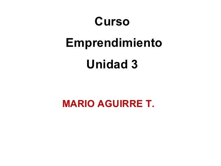Curso Emprendimiento Unidad 3 MARIO AGUIRRE T.