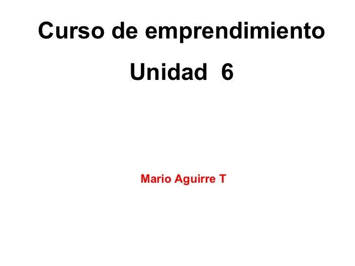 Curso de emprendimiento Unidad  6 Mario Aguirre T