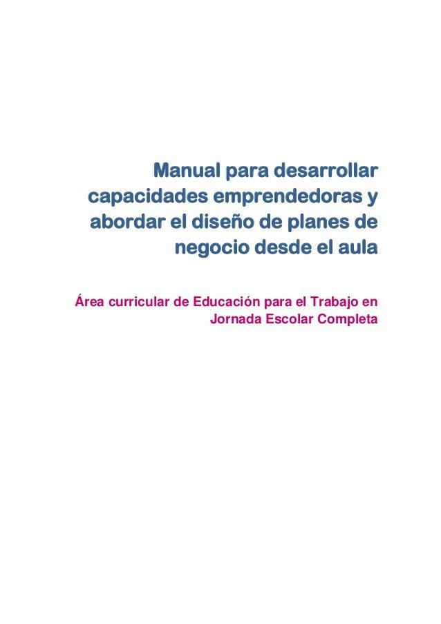 Manual para desarrollar capacidades emprendedoras y abordar el diseño de planes de negocio desde el aula Área curricular d...