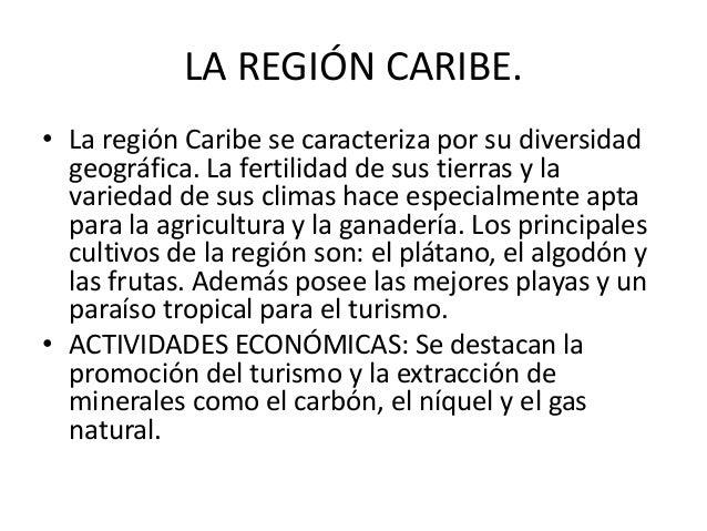 LA REGIÓN CARIBE.• La región Caribe se caracteriza por su diversidad  geográfica. La fertilidad de sus tierras y la  varie...