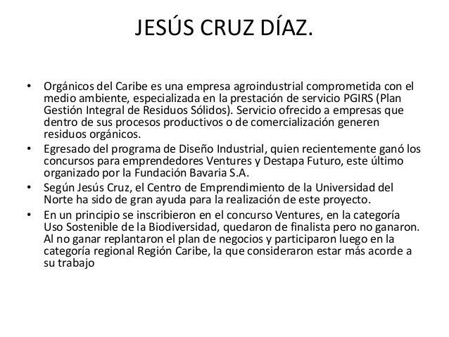 JESÚS CRUZ DÍAZ.• Orgánicos del Caribe es una empresa agroindustrial comprometida con el  medio ambiente, especializada en...