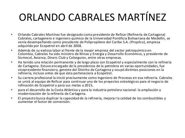 ORLANDO CABRALES MARTÍNEZ•   Orlando Cabrales Martínez fue designado como presidente de Reficar (Refinería de Cartagena)  ...