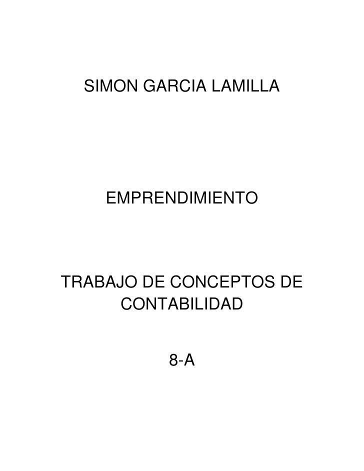 SIMON GARCIA LAMILLA    EMPRENDIMIENTOTRABAJO DE CONCEPTOS DE      CONTABILIDAD          8-A