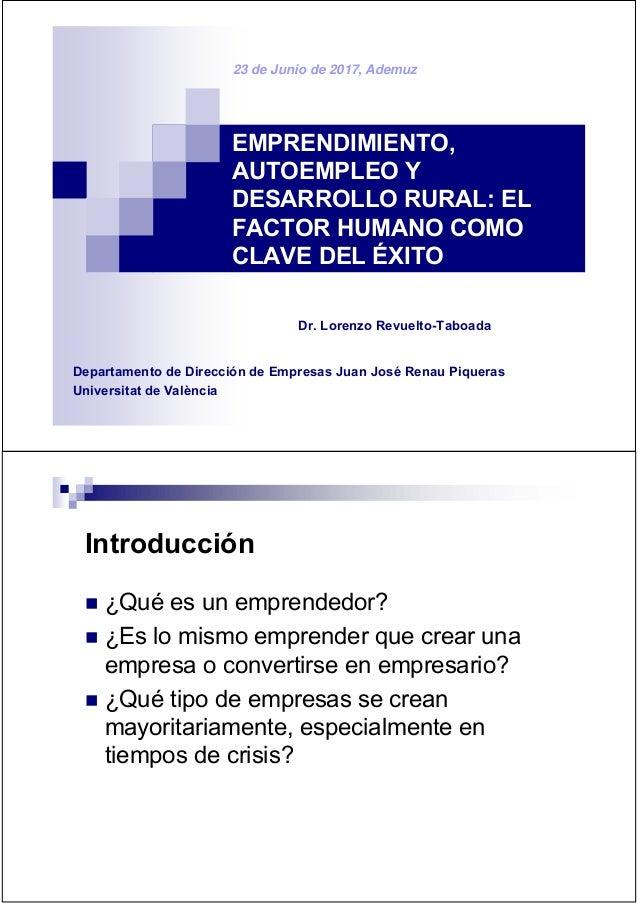 EMPRENDIMIENTO, AUTOEMPLEO Y DESARROLLO RURAL: EL FACTOR HUMANO COMO CLAVE DEL ÉXITO Dr. Lorenzo Revuelto-Taboada 23 de Ju...