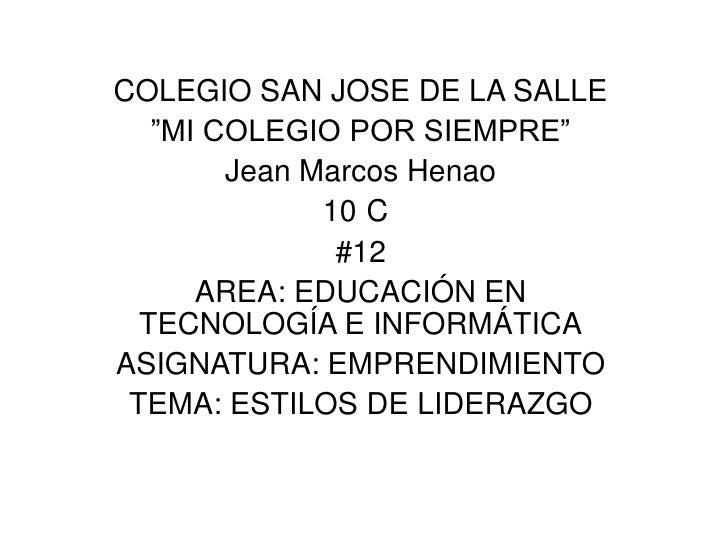 """COLEGIO SAN JOSE DE LA SALLE   """"MI COLEGIO POR SIEMPRE""""        Jean Marcos Henao              10 C               #12      ..."""