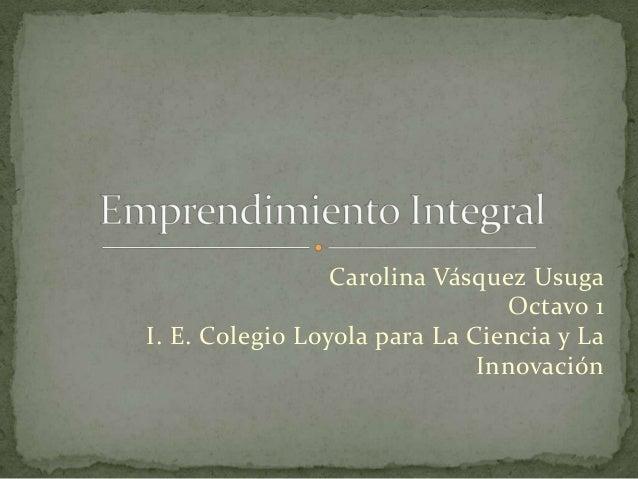 Carolina Vásquez Usuga Octavo 1 I. E. Colegio Loyola para La Ciencia y La Innovación