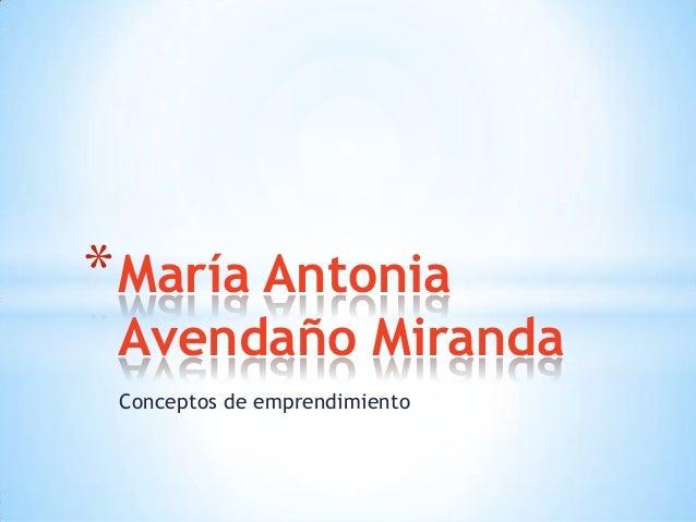 Conceptos de emprendimiento *María Antonia Avendaño Miranda