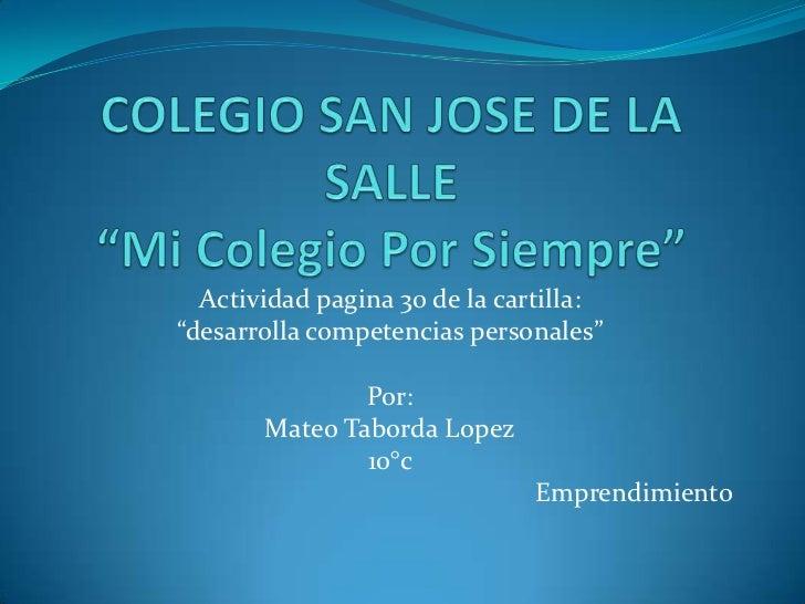 """Actividad pagina 30 de la cartilla:""""desarrolla competencias personales""""               Por:       Mateo Taborda Lopez      ..."""