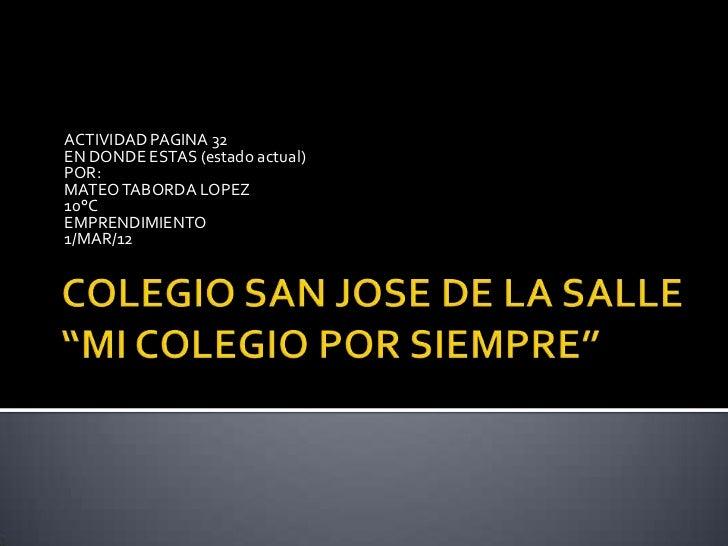 ACTIVIDAD PAGINA 32EN DONDE ESTAS (estado actual)POR:MATEO TABORDA LOPEZ10°CEMPRENDIMIENTO1/MAR/12