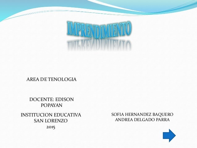 SOFIA HERNANDEZ BAQUERO ANDREA DELGADO PARRA AREA DE TENOLOGIA DOCENTE: EDISON POPAYAN INSTITUCION EDUCATIVA SAN LORENZO 2...