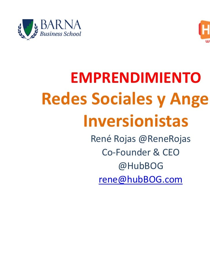EMPRENDIMIENTORedes Sociales y Angeles    Inversionistas      René Rojas @ReneRojas         Co-Founder & CEO            @H...