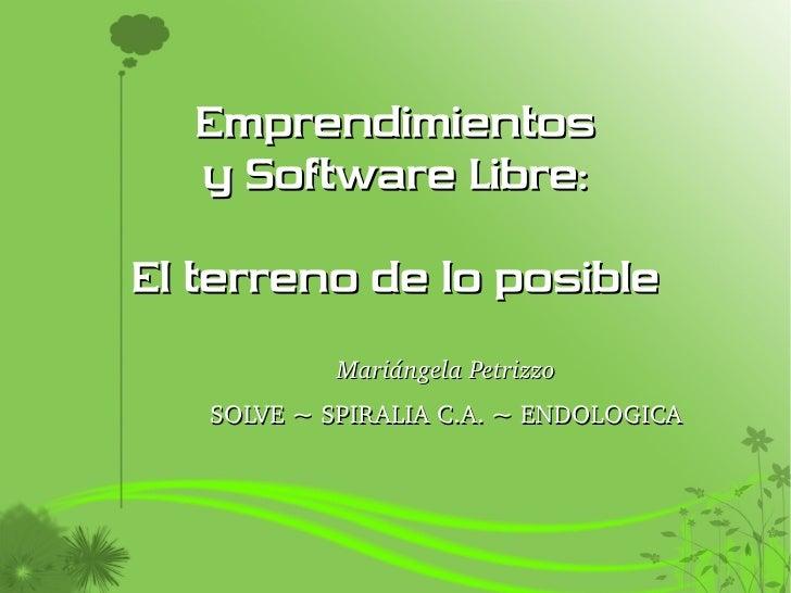 Emprendimientos   y Software Libre:  El terreno de lo posible             MariángelaPetrizzo    SOLVE~SPIRALIAC.A.~E...