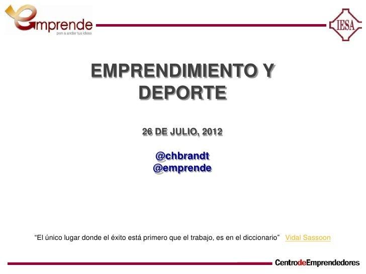 EMPRENDIMIENTO Y                     DEPORTE                                  26 DE JULIO, 2012                           ...