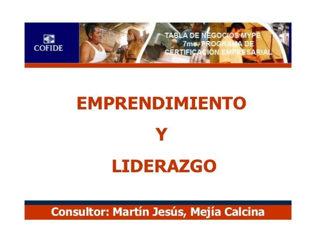 EMPRENDIMIENTO                  Y          LIDERAZGOConsultor: Martín Jesús, Mejía Calcina