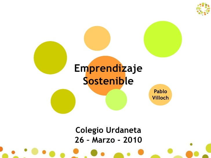 Emprendizaje  Sostenible                      Pablo                     Villoch     Colegio Urdaneta 26 – Marzo - 2010