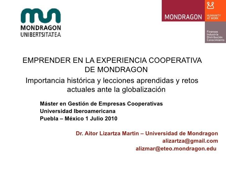 EMPRENDER EN LA EXPERIENCIA COOPERATIVA                    DE MONDRAGON  Importancia histórica y lecciones aprendidas y re...