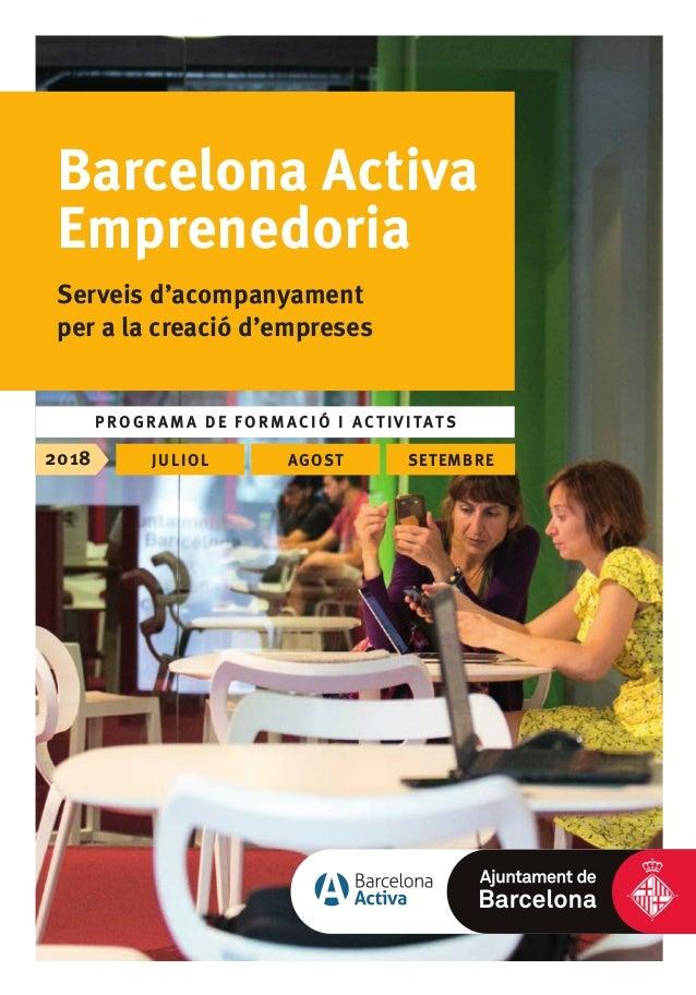 Barcelona Activa Emprenedoria Serveis d'acompanyament per a la creació d'empreses PROGRAMA DE FORMACIÓ I ACTIVITATS 2018 j...