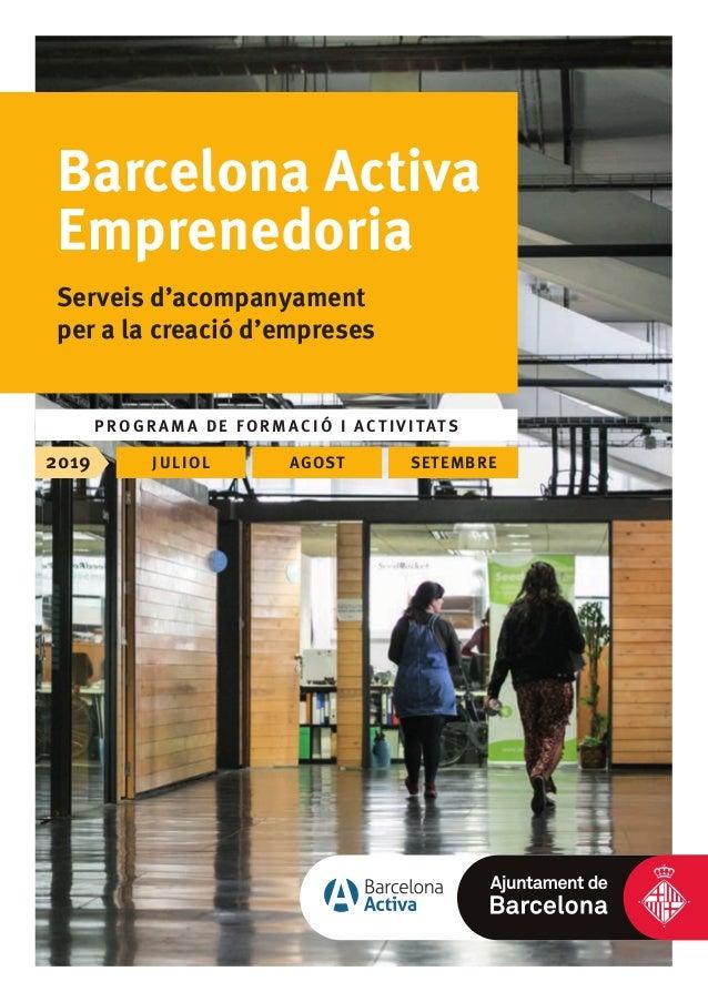 Barcelona Activa Emprenedoria Serveis d'acompanyament per a la creació d'empreses P R OGRAM A DE FORMACIÓ I ACTIVITATS 201...