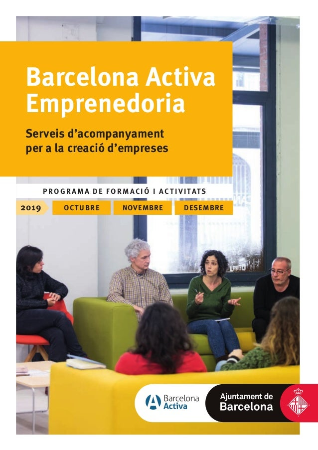 PROGRAMA DE FORMACIÓ I ACTIVITATS 2019 OCTUBRE NOVEMBRE DESEMBRE Barcelona Activa Emprenedoria Serveis d'acompanyament per...
