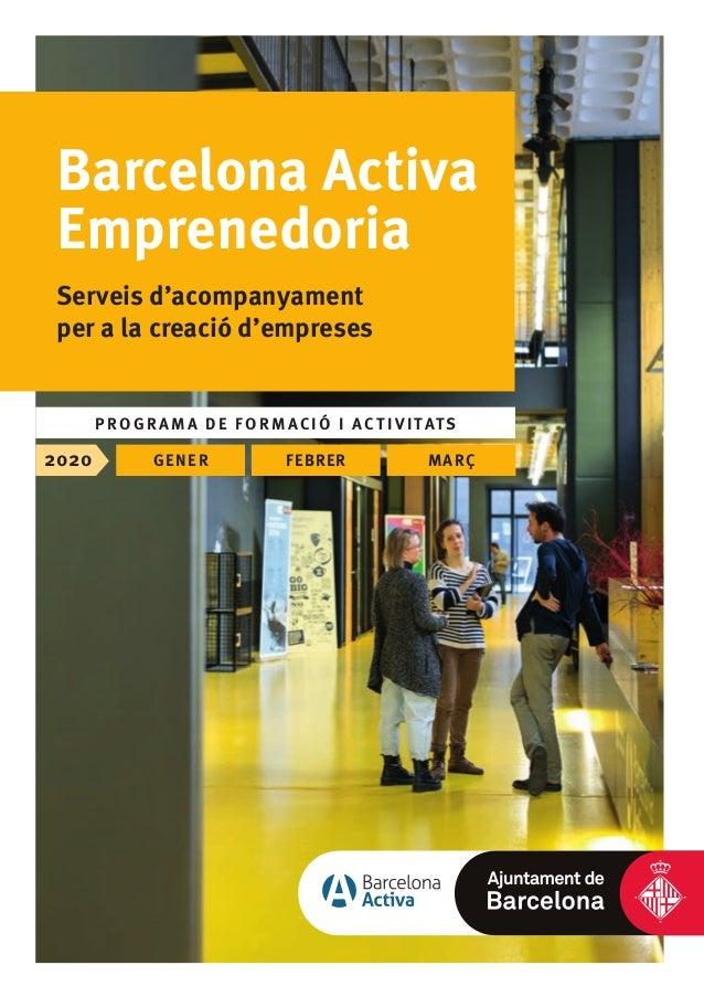 PROGRAMA DE FORMACIÓ I ACTIVITATS Barcelona Activa Emprenedoria Serveis d'acompanyament per a la creació d'empreses 2020 G...