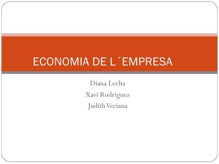 Diana Lecha Xavi Rodriguez Judith Veciana ECONOMIA DE L´EMPRESA