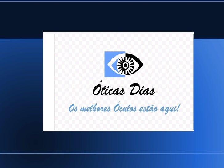 Histórico da EmpresaA Ótica Dias foi fundada em 02 de Março de 2007, por Bruna  Dias, natural São Paulo-SP. A empresa é es...