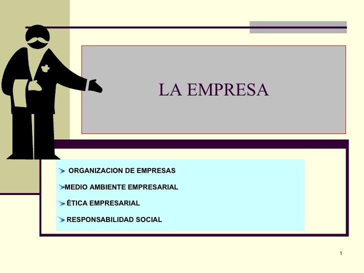 LA EMPRESA <ul><li>ORGANIZACION DE EMPRESAS  </li></ul><ul><li>MEDIO AMBIENTE EMPRESARIAL </li></ul><ul><li>ÉTICA EMPRESAR...