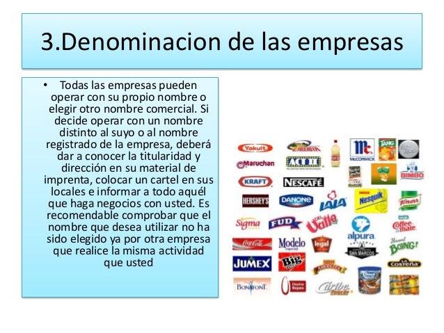 3.Denominacion de las empresas• Todas las empresas pueden  operar con su propio nombre o  elegir otro nombre comercial. Si...