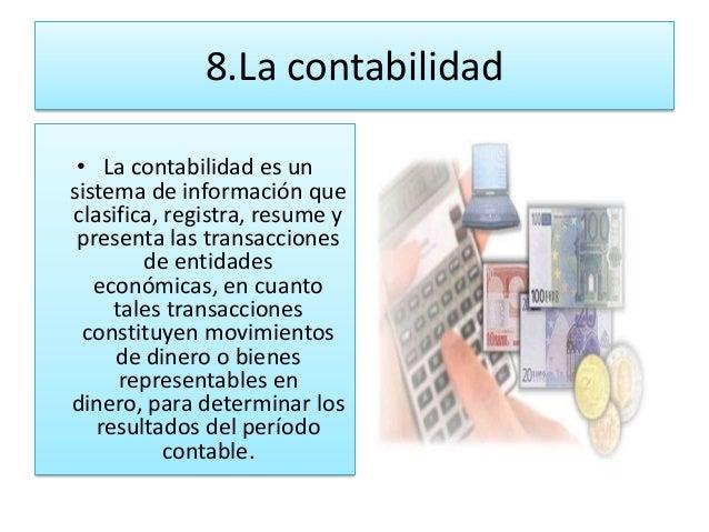8.La contabilidad • La contabilidad es unsistema de información queclasifica, registra, resume y presenta las transaccione...