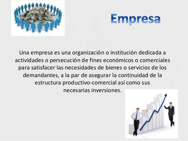 Una empresa es una organización o institución dedicada a actividades o persecución de fines económicos o comerciales para ...