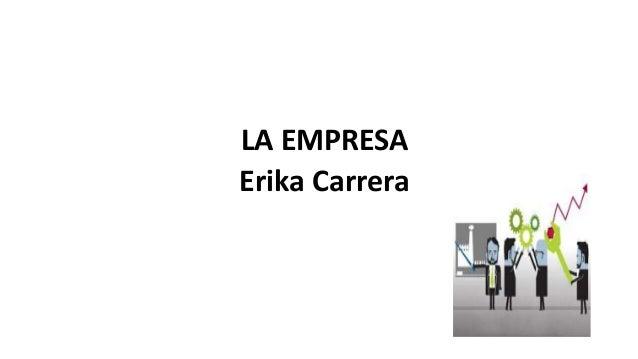 LA EMPRESA Erika Carrera