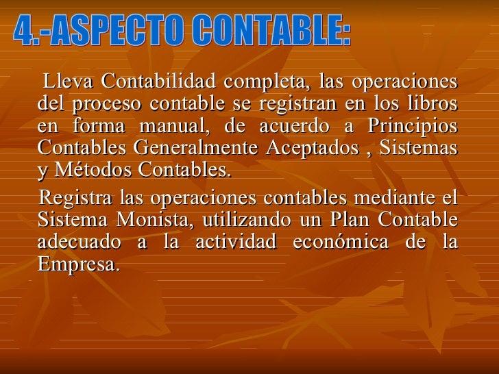 <ul><li>Lleva Contabilidad completa, las operaciones del proceso contable se registran en los libros en forma manual, de a...