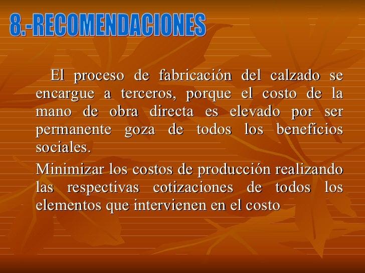 <ul><li>El proceso de fabricación del calzado se encargue a terceros, porque el costo de la mano de obra directa es elevad...