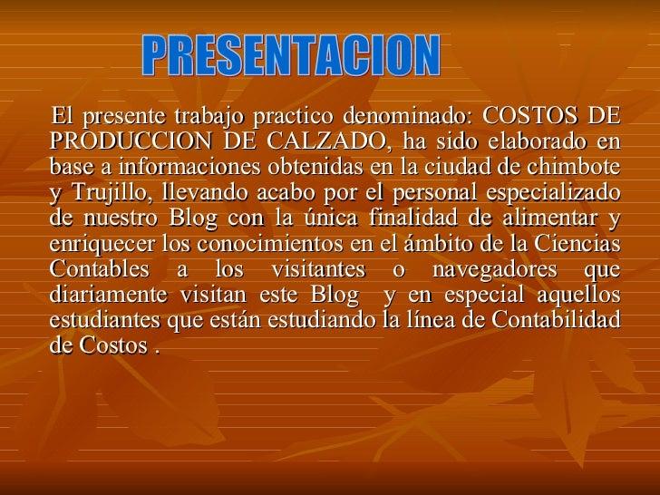 <ul><li>El presente trabajo practico denominado: COSTOS DE PRODUCCION DE CALZADO, ha sido elaborado en base a informacione...