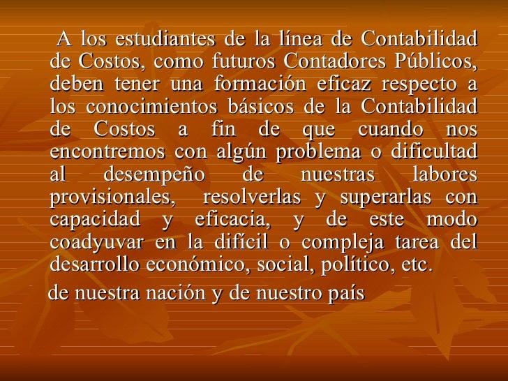 <ul><li>A los estudiantes de la línea de Contabilidad de Costos, como futuros Contadores Públicos, deben tener una formaci...