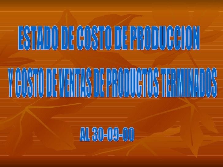 ESTADO DE COSTO DE PRODUCCION Y COSTO DE VENTAS DE PRODUCTOS TERMINADOS AL 30-09-00