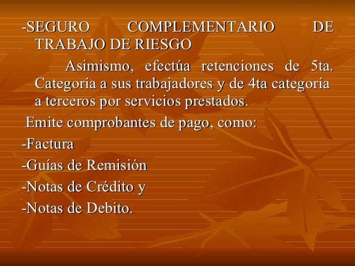 <ul><li>-SEGURO COMPLEMENTARIO DE TRABAJO DE RIESGO </li></ul><ul><li>Asimismo, efectúa retenciones de 5ta. Categoría a su...