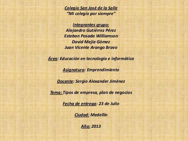 """Colegio San José de la Salle """"Mi colegio por siempre"""" Integrantes grupo: Alejandro Gutiérrez Pérez Esteban Posada Williams..."""
