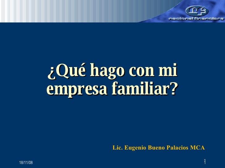 ¿Qué hago con mi empresa familiar? Lic. Eugenio Bueno Palacios MCA
