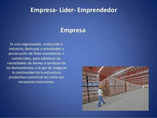 Empresa- Líder- Emprendedor Empresa Es una organización, institución o industria, dedicada a actividades o persecución de ...