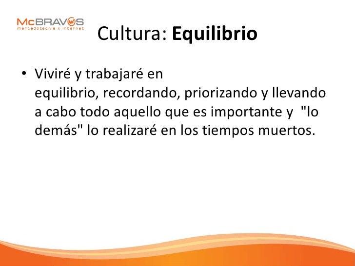 Cultura: Equilibrio • Viviré y trabajaré en   equilibrio, recordando, priorizando y llevando   a cabo todo aquello que es ...