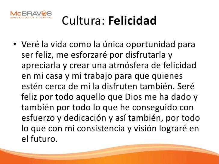Cultura: Felicidad • Veré la vida como la única oportunidad para   ser feliz, me esforzaré por disfrutarla y   apreciarla ...